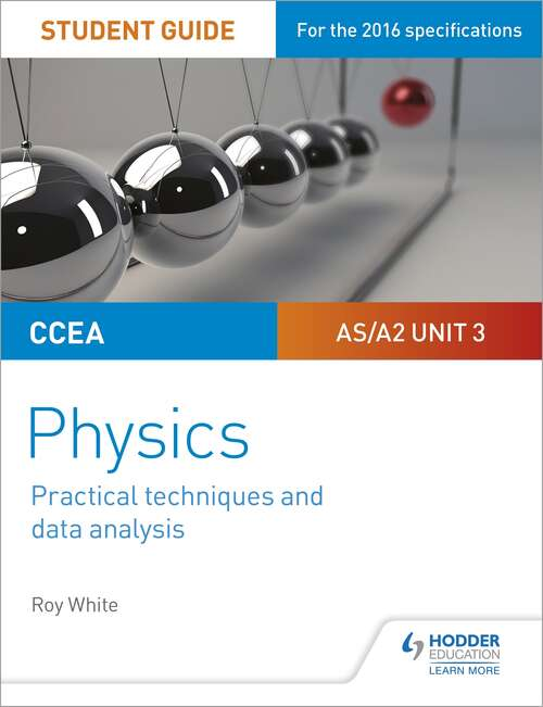 CCEA AS/A2 Unit 3 Physics Student Guide: Practical Techniques and Data Analysis