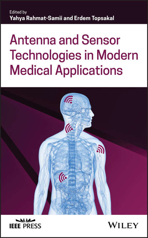 Antenna and Sensor Technologies in Modern Medical Applications (Wiley - IEEE)