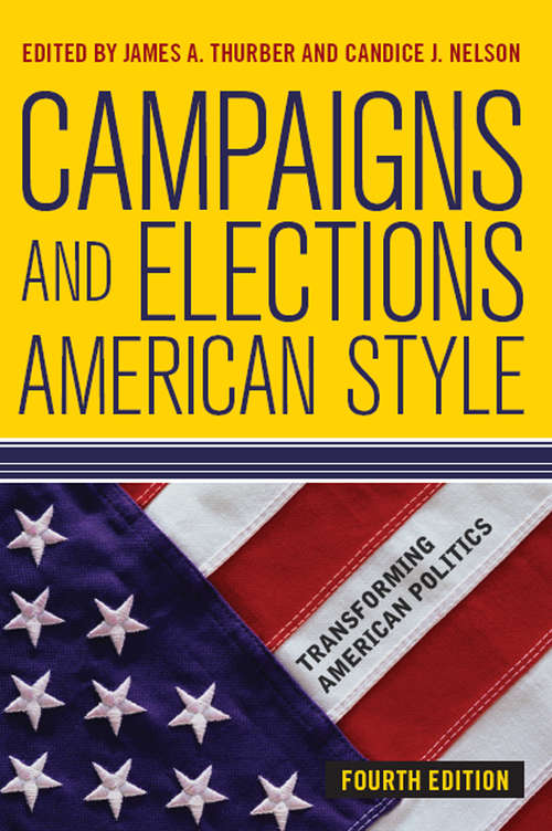 Campaigns and Elections American Style (Transforming American Politics (4th Edition))