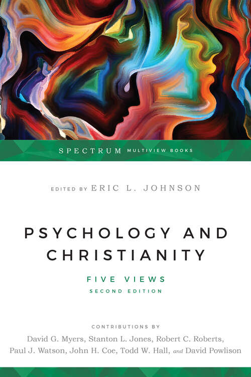 Psychology & Christianity: Five Views (Spectrum  Multiview Book Series)