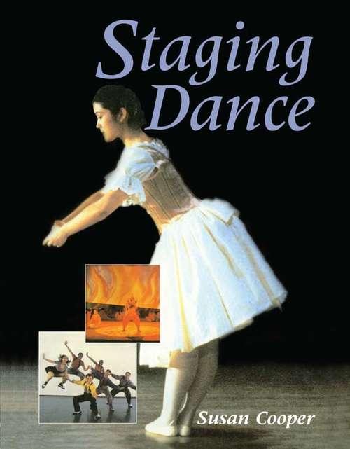 Staging Dance (Ballet, Dance, Opera And Music Ser.)