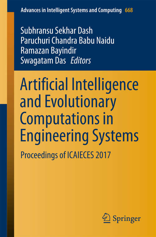Artificial Intelligence and Evolutionary Computations in Engineering Systems: Proceedings Of ICAIECES 2017 (Advances In Intelligent Systems And Computing #668)