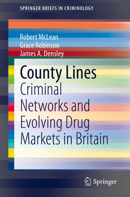 County Lines: Criminal Networks and Evolving Drug Markets in Britain (SpringerBriefs in Criminology)