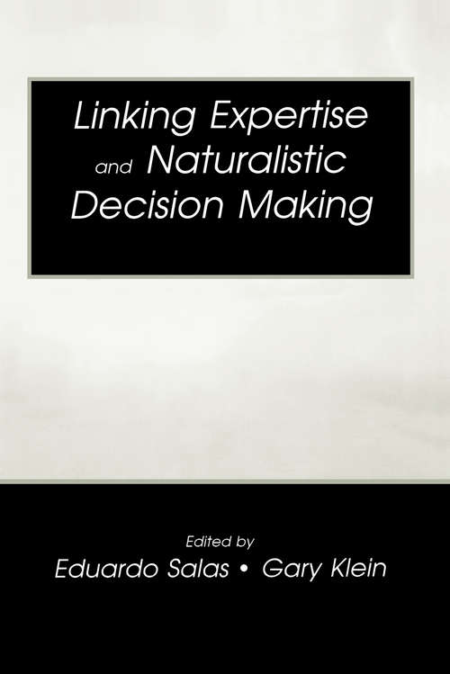 Linking Expertise and Naturalistic Decision Making (Expertise: Research and Applications Series)