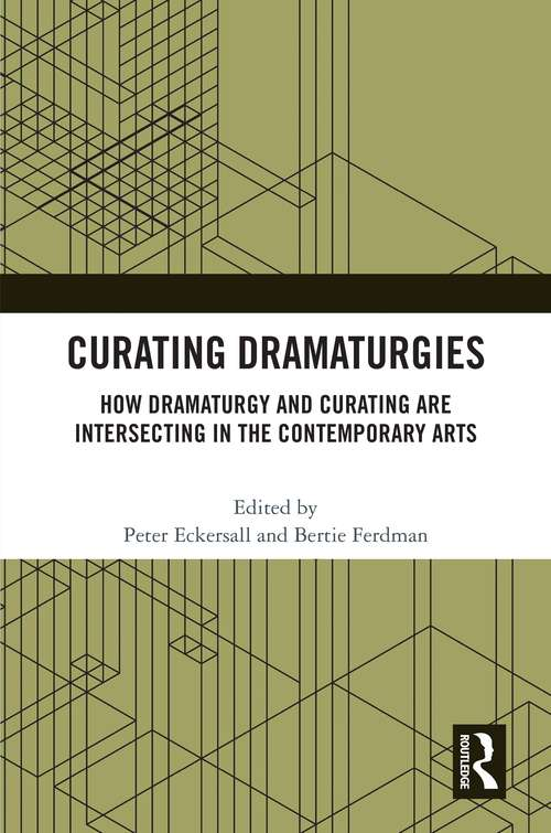 Curating Dramaturgies: How Dramaturgy and Curatorial Practices are Intersecting in the Contemporary Arts