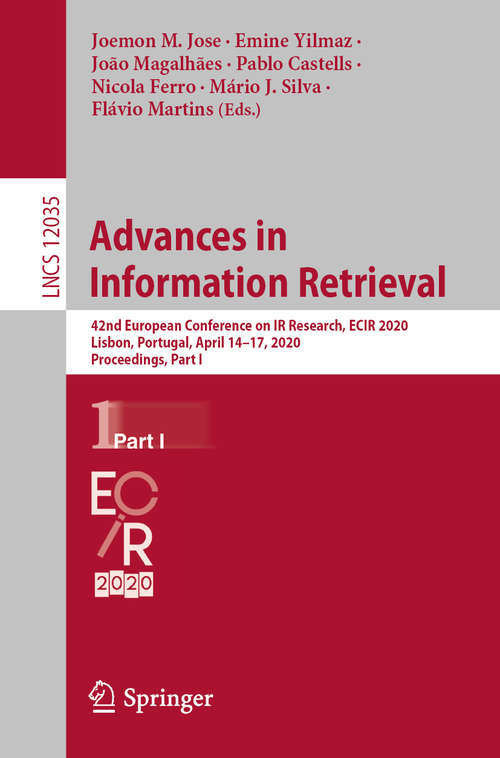 Advances in Information Retrieval: 42nd European Conference on IR Research, ECIR 2020, Lisbon, Portugal, April 14–17, 2020, Proceedings, Part I (Lecture Notes in Computer Science #12035)