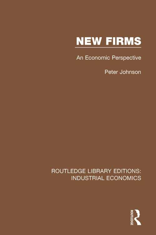 New Firms: An Economic Perspective (Routledge Library Editions: Industrial Economics #19)