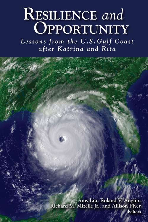 Resilience and Opportunity: Lessons from the U. S. Gulf Coast after Katrina and Rita