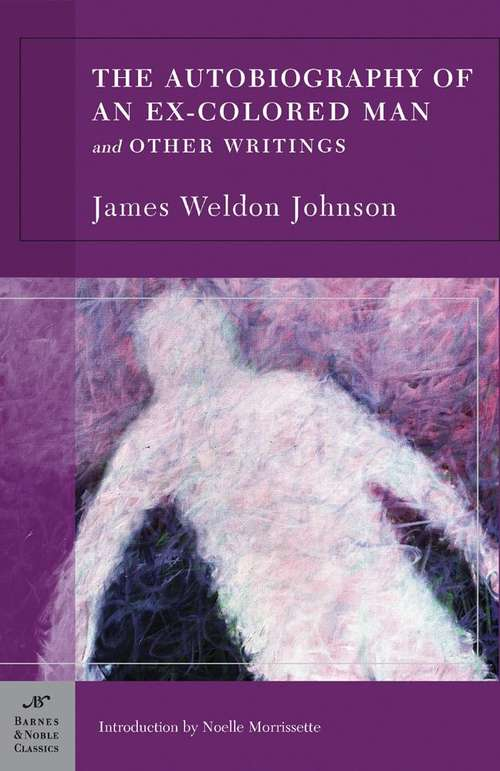 The Autobiography of an Ex-colored Man: And Other Writings