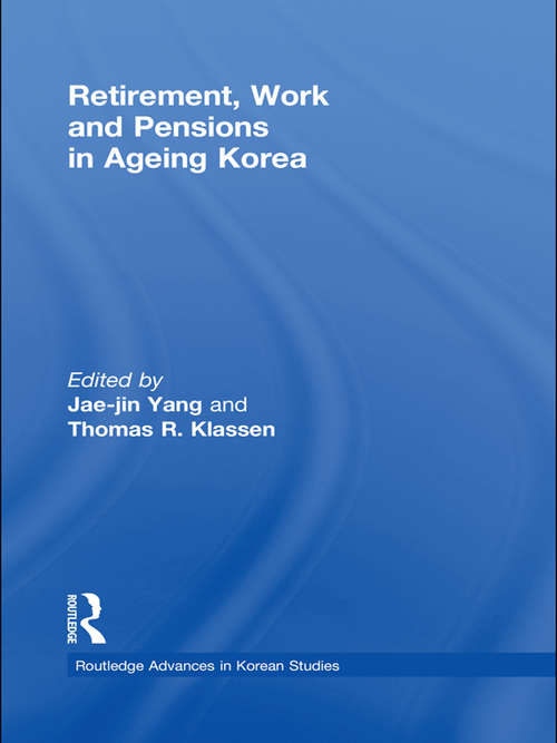 Retirement, Work and Pensions in Ageing Korea (Routledge Advances in Korean Studies)