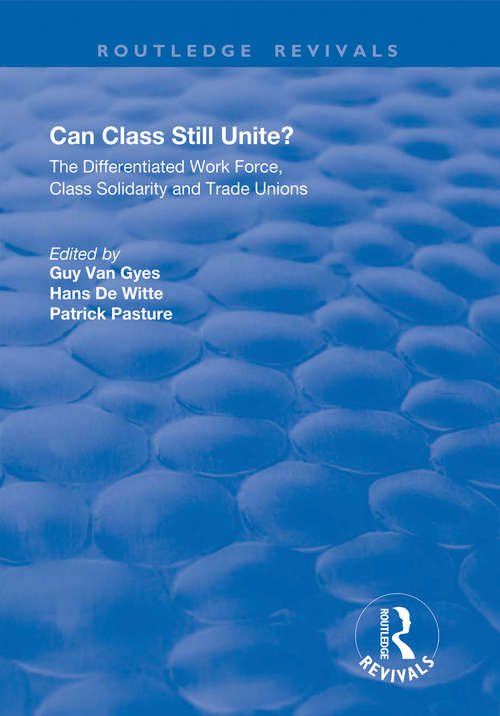 Can Class Still Unite?: The Differentiated Work Force, Class Solidarity and Trade Unions (Routledge Revivals)