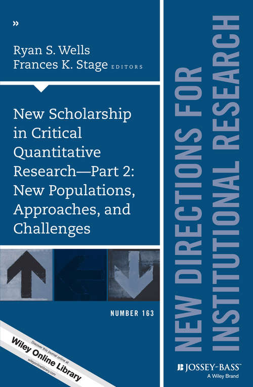 New Scholarship in Critical Quantitative Research, Part 2: New Directions for Institutional Research, Number 163 (J-B IR Single Issue Institutional Research)