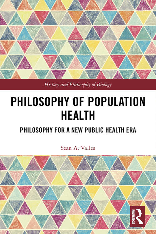 Philosophy of Population Health: Philosophy for a New Public Health Era (History and Philosophy of Biology)