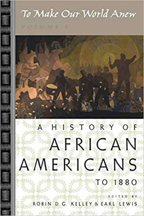 To Make Our World Anew: A History of African Americans to 1880 (To Make Our World Anew #Vol. 1)