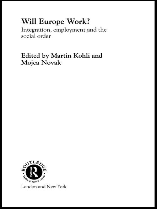 Will Europe Work?: Integration, Employment and the Social Order (Studies in European Sociology #Vol. 5)