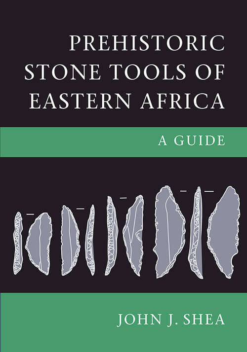 Prehistoric Stone Tools of Eastern Africa: A Guide