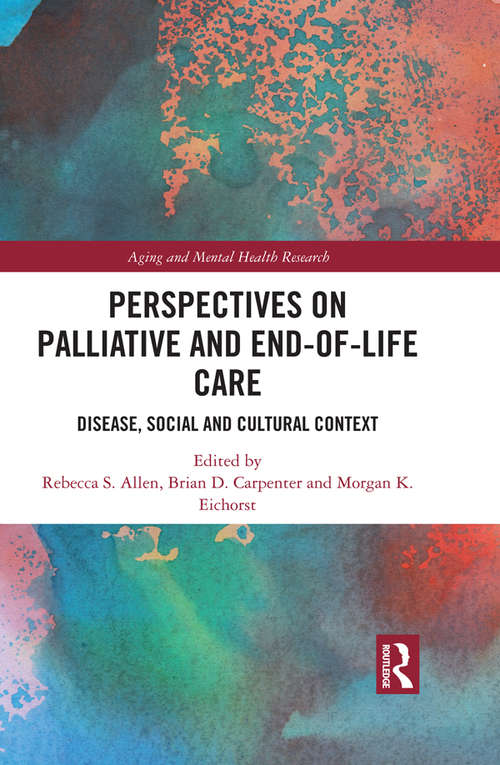 Perspectives on Palliative and End-of-Life Care: Disease, Social and Cultural Context (Aging and Mental Health Research)