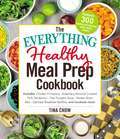 The Everything Healthy Meal Prep Cookbook: Includes: Chicken Primavera * Rosemary Almond-Crusted Pork Tenderloin * Thai Pumpkin Soup * Korean Short Ribs * Oatmeal Breakfast Muffins ... and hundreds more! (The Everything)