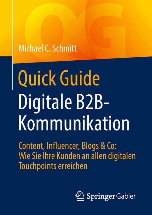 Quick Guide Digitale B2B-Kommunikation: Content, Influencer, Blogs & Co: Wie Sie Ihre Kunden an allen digitalen Touchpoints erreichen (Quick Guide)