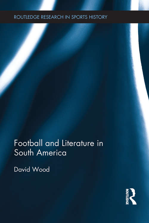 Football and Literature in South America (Routledge Research in Sports History)