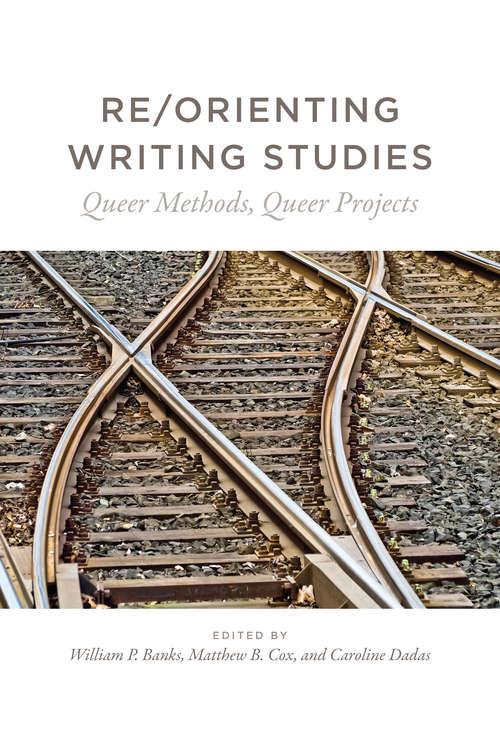 Re/Orienting Writing Studies: Queer Methods, Queer Projects