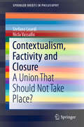 Contextualism, Factivity and Closure: A Union That Should Not Take Place? (SpringerBriefs in Philosophy)