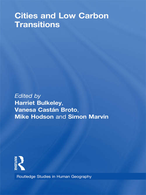 Cities and Low Carbon Transitions (Routledge Studies in Human Geography)