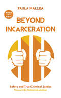 Beyond Incarceration: Safety and True Criminal Justice