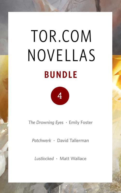 Tor.com Bundle 4 - January 2016: The Drowning Eyes, Patchwerk, and Lustlocked