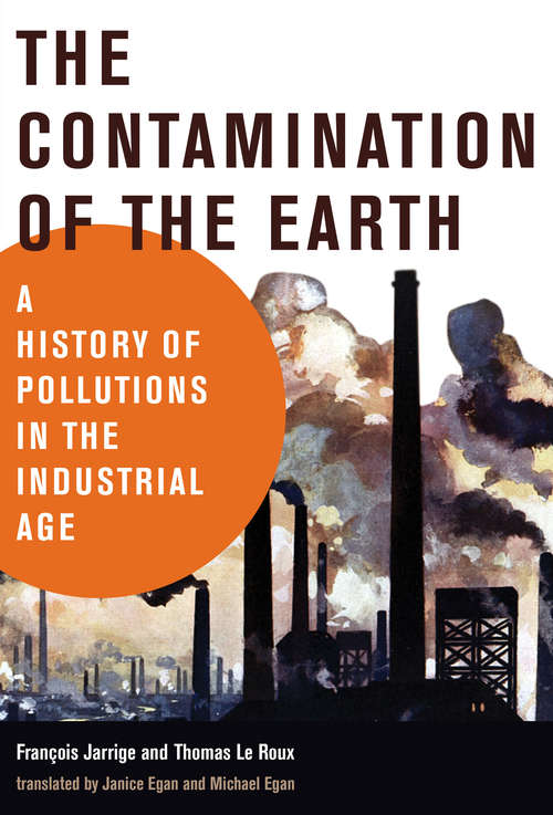 The Contamination of the Earth: A History of Pollutions in the Industrial Age (History for a Sustainable Future)