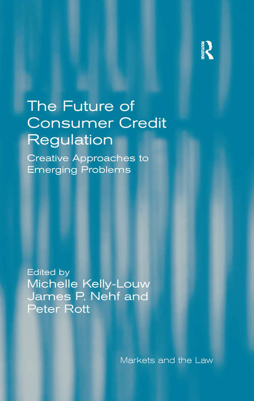The Future of Consumer Credit Regulation: Creative Approaches to Emerging Problems (Markets and the Law)