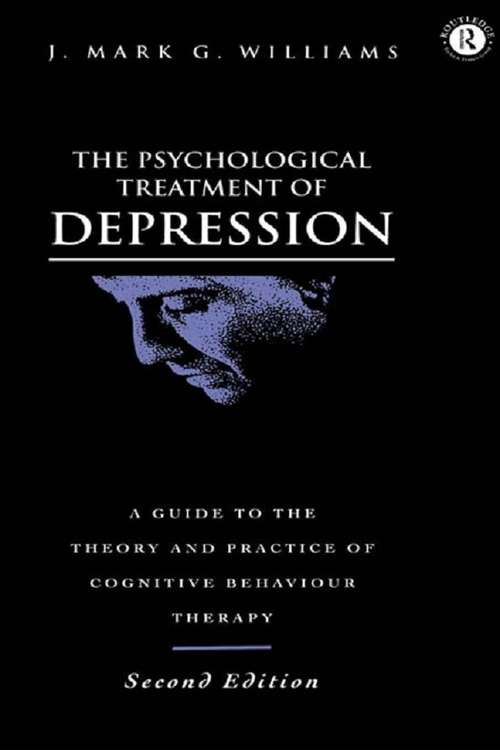 The Psychological Treatment of Depression: A Guide To The Theory And Practice Of Cognitive-behavioural Therapy