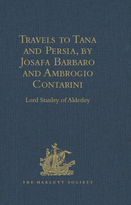 Travels to Tana and Persia, by Josafa Barbaro and Ambrogio Contarini (Hakluyt Society, First Series #49)