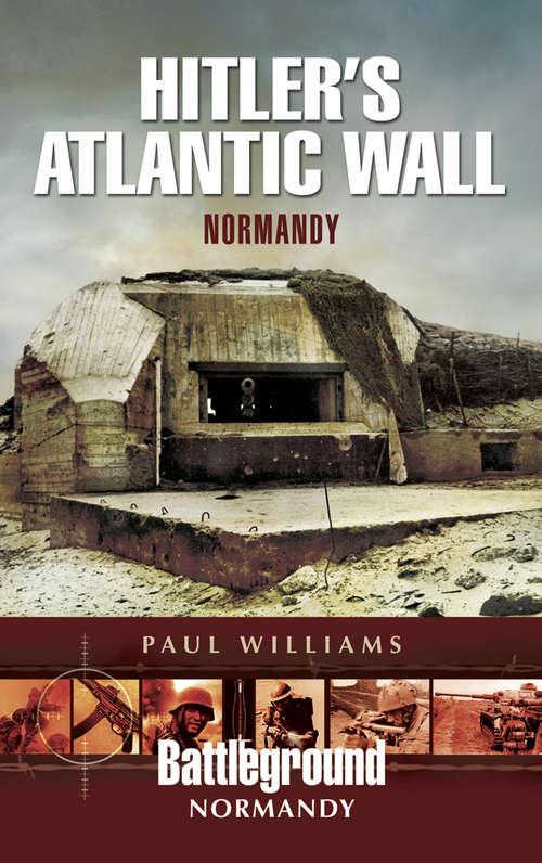 Hitler's Atlantic Wall: Construction and Destruction