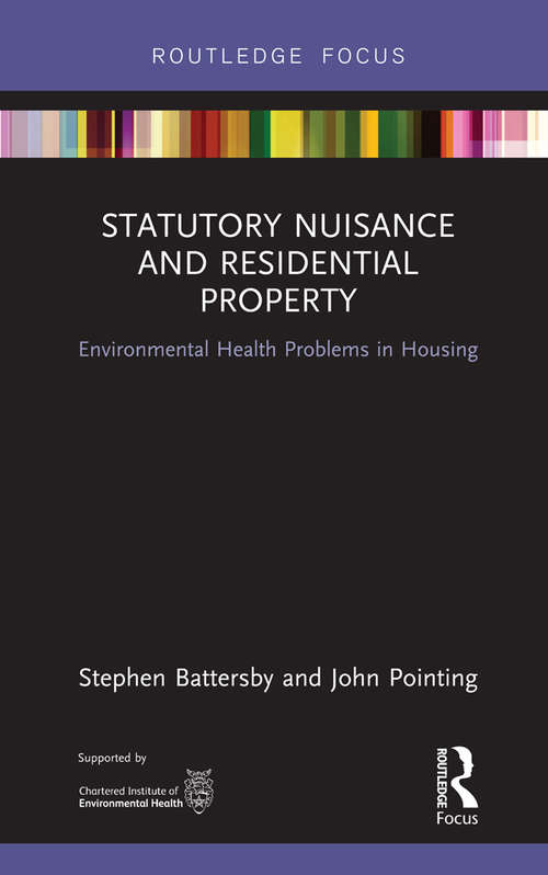 Statutory Nuisance and Residential Property: Environmental Health Problems in Housing (Routledge Focus on Environmental Health)