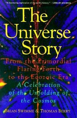 The Universe Story: From the Primordial Flaring Forth to the Ecozoic Era-- A Celebration of the Unfolding of the Cosmos