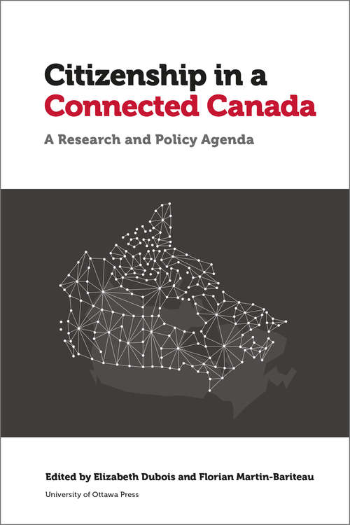 Citizenship in a Connected Canada: A Policy and Research Agenda (Law, Technology and Media)