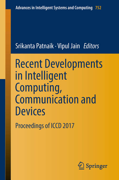 Recent Developments in Intelligent Computing, Communication and Devices: Proceedings Of Iccd 2016 (Advances In Intelligent Systems and Computing #555)
