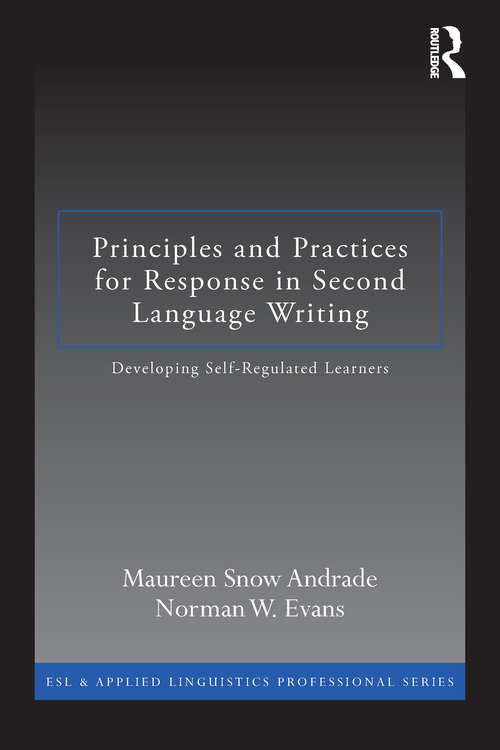 Principles and Practices for Response in Second Language Writing: Developing Self-Regulated Learners (ESL & Applied Linguistics Professional Series)