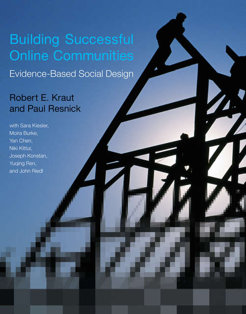 Building Successful Online Communities: Evidence-Based Social Design (The\mit Press Ser.)