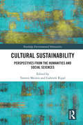 Cultural Sustainability: Perspectives from the Humanities and Social Sciences (Routledge Environmental Humanities)