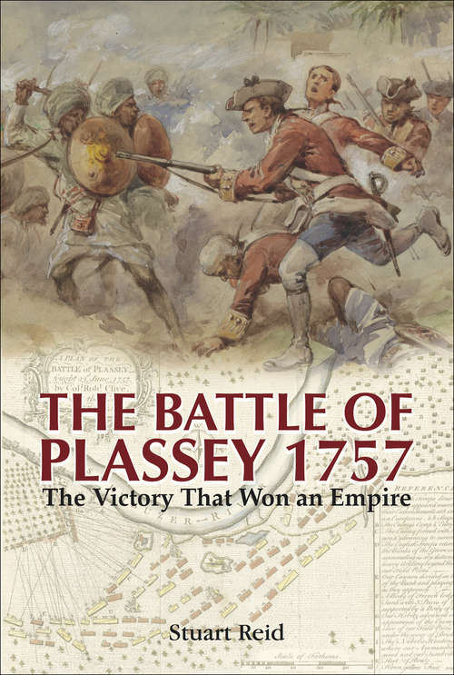 The Battle of Plassey, 1757: The Victory That Won an Empire