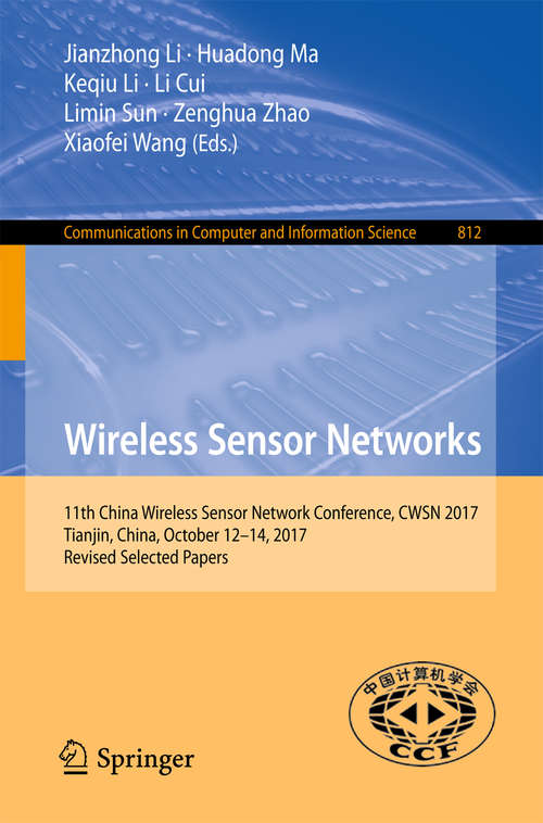 Wireless Sensor Networks: 7th China Conference, Cwsn 2013, Qingdao, China, October 17-19, 2013. Revised Selected Papers (Communications In Computer And Information Science  #418)