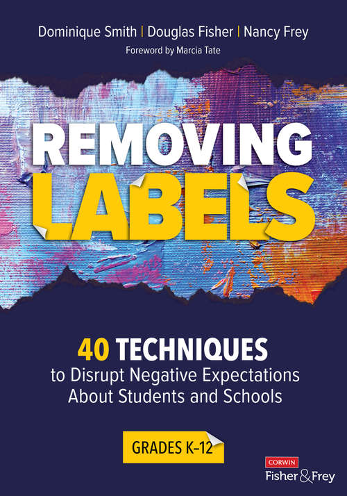 Removing Labels, Grades K-12: 40 Techniques to Disrupt Negative Expectations About Students and Schools (Corwin Literacy)
