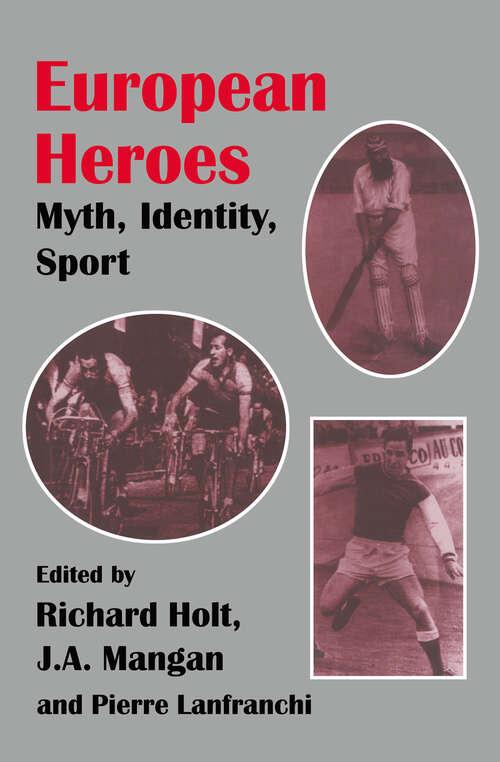 European Heroes: Myth, Identity, Sport (Sport in the Global Society #10)