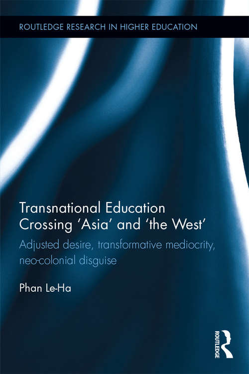 Transnational Education Crossing 'Asia' and 'the West': Adjusted desire, transformative mediocrity and neo-colonial disguise (Routledge Research in Higher Education)