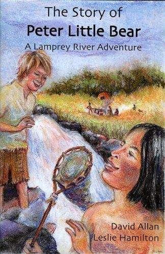 The Story of Peter Little Bear (A Lamprey River Adventure)