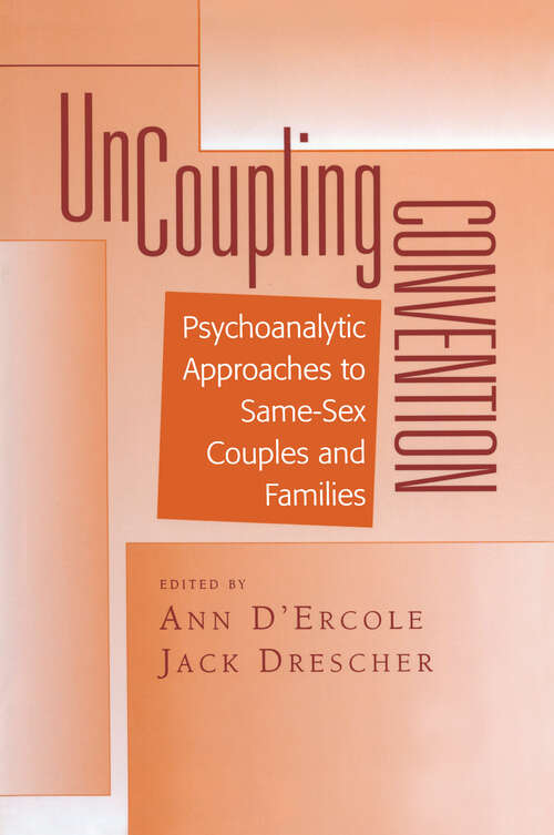 Uncoupling Convention: Psychoanalytic Approaches to Same-Sex Couples and Families