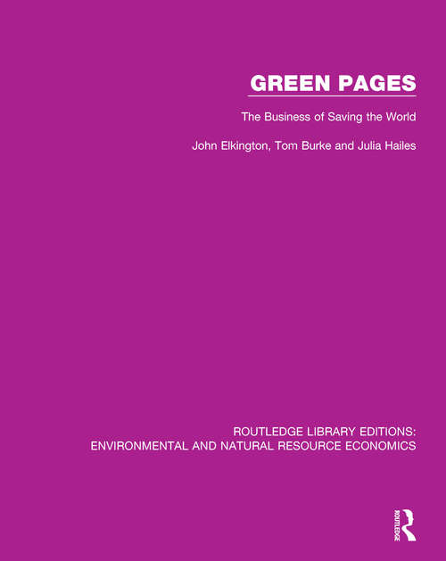 Green Pages: The Business of Saving the World (Routledge Library Editions: Environmental and Natural Resource Economics)