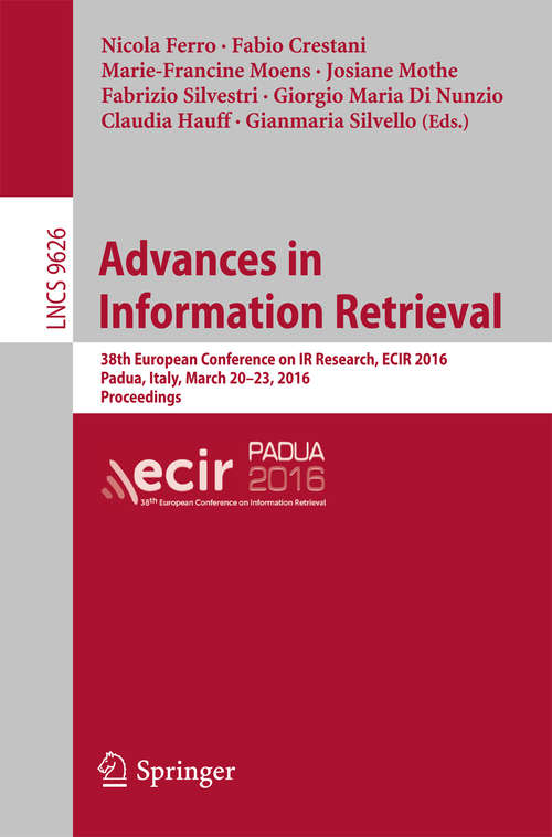 Advances in Information Retrieval: 38th European Conference on IR Research, ECIR 2016, Padua, Italy, March 20-23, 2016. Proceedings (Lecture Notes in Computer Science #9626)